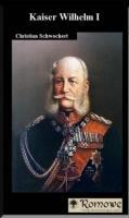 Kaiser Wilhelm I Biographie