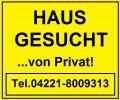 VON PRIVAT: Haus in Bremen gesucht! Tel. 04221-8009313