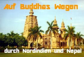 Auf Buddhas Wegen durch Nordindien und Nepal