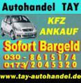 Autoankauf Berlin - Umland -Bundesweit   TAY AUtohandel - Autoankauf Berlin  Spandau / Treptow / Köpenick  / Wilmersdorf / Schönefelt /  Brelin - Bundesweit Tel:030 861 51 74