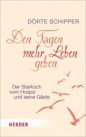 Buchempfehlung: ''Den Tagen mehr Leben geben'', von Dörte Schipper - Herder Verlag