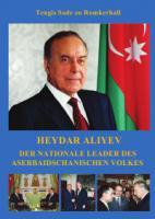 Heydar Aliyev - der nationale Leader des Aserbaidschanischen Volkes
