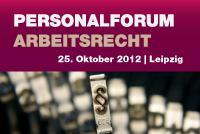 Personalforum Arbeitsrecht | 25.10.2012 | Leipzig