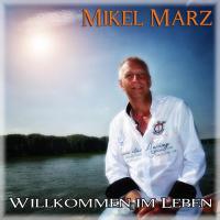 Willkommen im Leben - Der neue Song von Mikel Marz